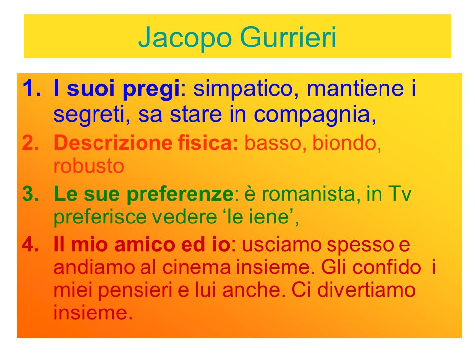 Jacopo GurrieriI suoi pregi: simpatico, mantiene i segreti, sa stare in compagnia, Descrizione fisica: basso, biondo, robusto.