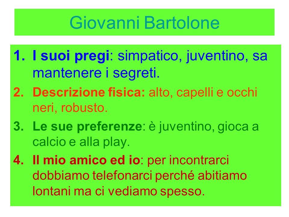 Giovanni BartoloneI suoi pregi: simpatico, juventino, sa mantenere i segreti. Descrizione fisica: alto, capelli e occhi neri, robusto.