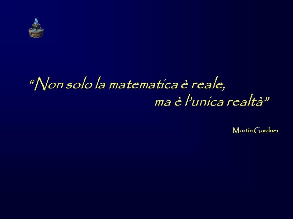 Non solo la matematica è reale, ma è l'unica realtà