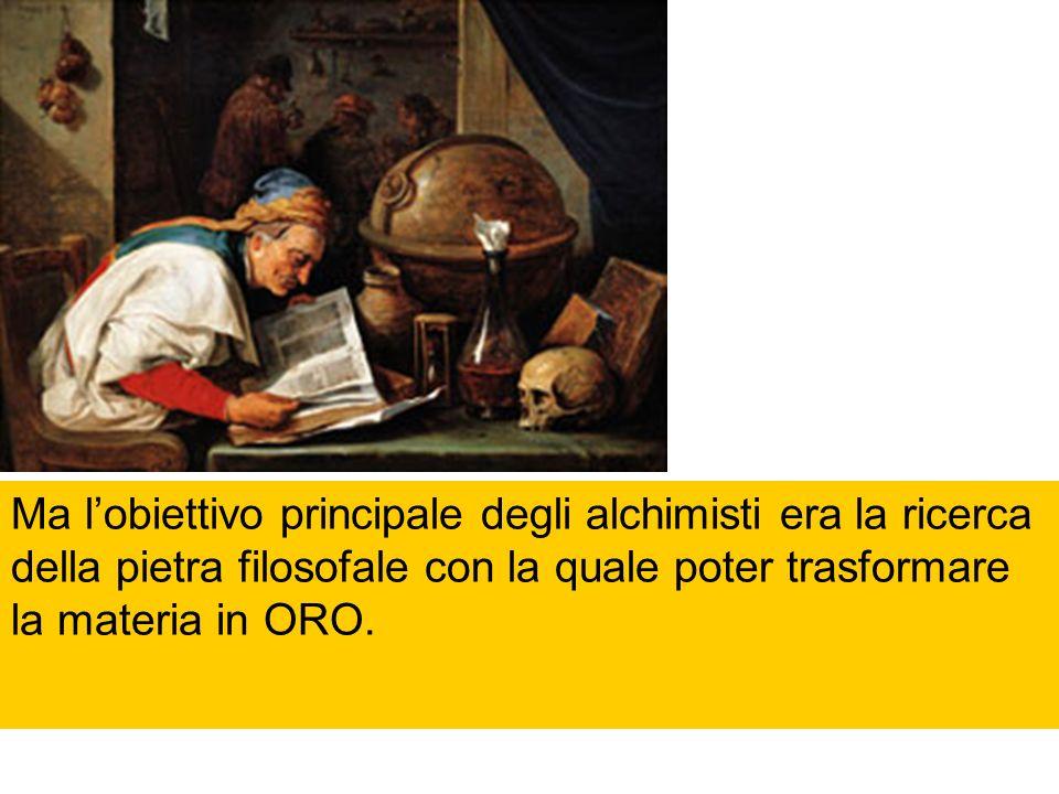Ma l'obiettivo principale degli alchimisti era la ricerca della pietra filosofale con la quale poter trasformare la materia in ORO.