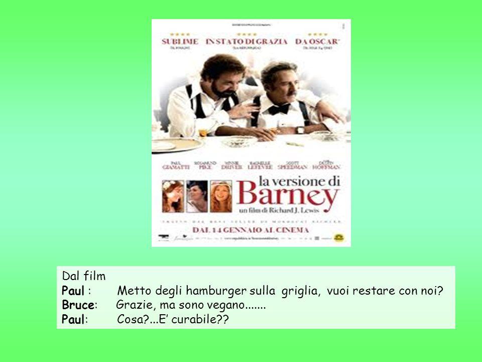 Dal film Paul : Metto degli hamburger sulla griglia, vuoi restare con noi Bruce: Grazie, ma sono vegano.......