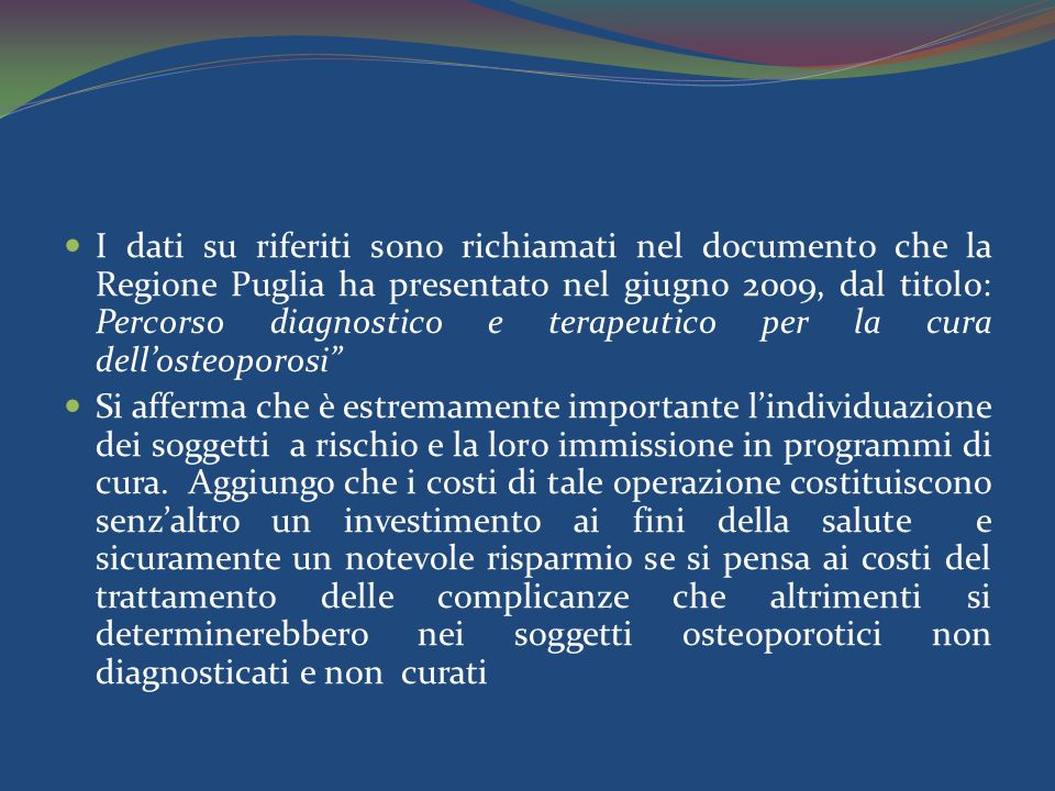 I dati su riferiti sono richiamati nel documento che la Regione Puglia ha presentato nel giugno 2009, dal titolo: Percorso diagnostico e terapeutico per la cura dell'osteoporosi
