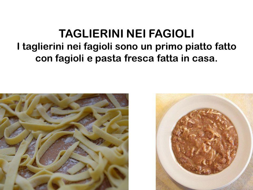 TAGLIERINI NEI FAGIOLI I taglierini nei fagioli sono un primo piatto fatto con fagioli e pasta fresca fatta in casa.