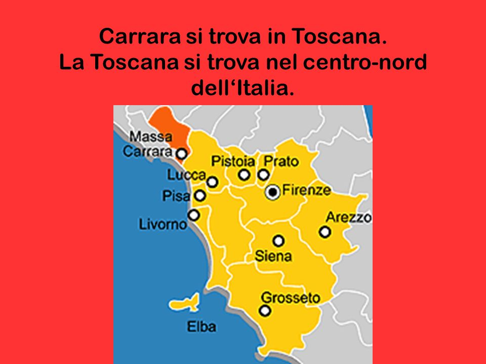 Carrara si trova in Toscana