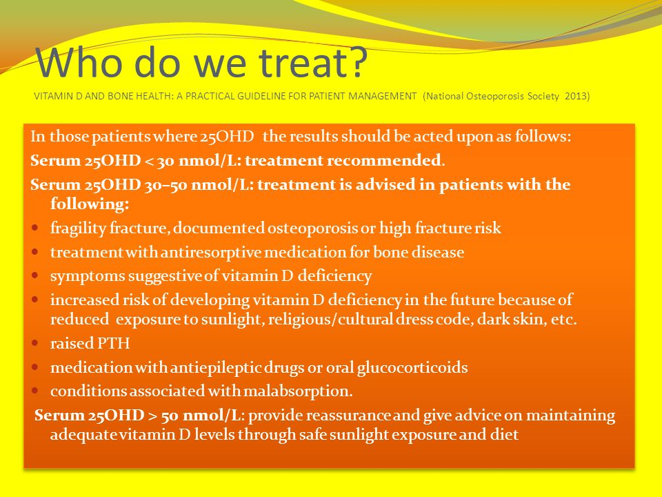 Who do we treat VITAMIN D AND BONE HEALTH: A PRACTICAL GUIDELINE FOR PATIENT MANAGEMENT (National Osteoporosis Society 2013)