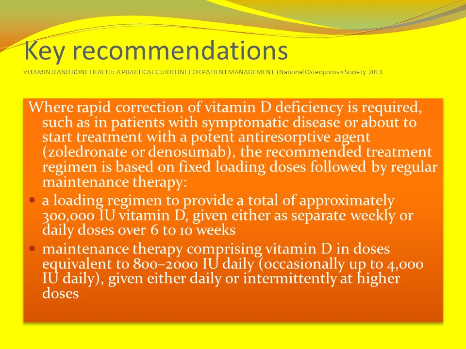 Key recommendations VITAMIN D AND BONE HEALTH: A PRACTICAL GUIDELINE FOR PATIENT MANAGEMENT (National Osteoporosis Society 2013