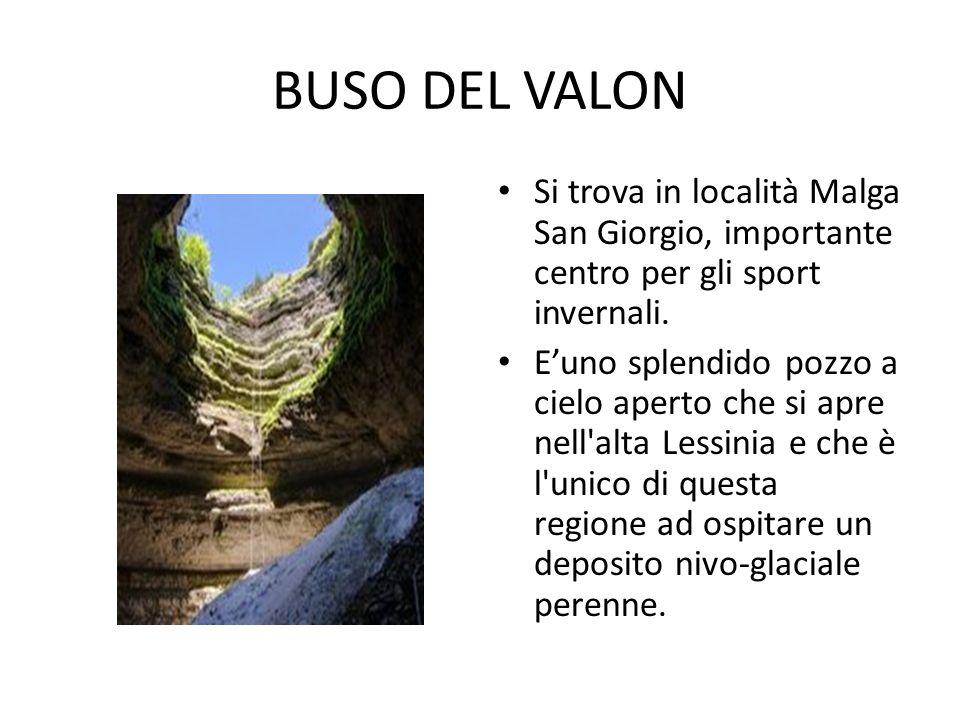 BUSO DEL VALON Si trova in località Malga San Giorgio, importante centro per gli sport invernali.
