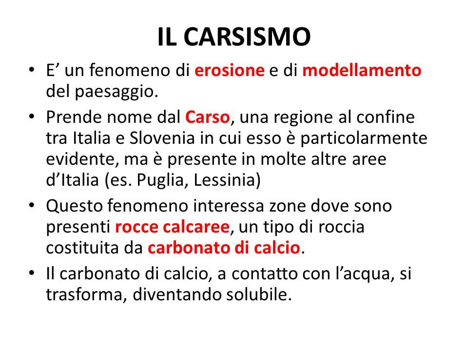 IL CARSISMO E' un fenomeno di erosione e di modellamento del paesaggio.