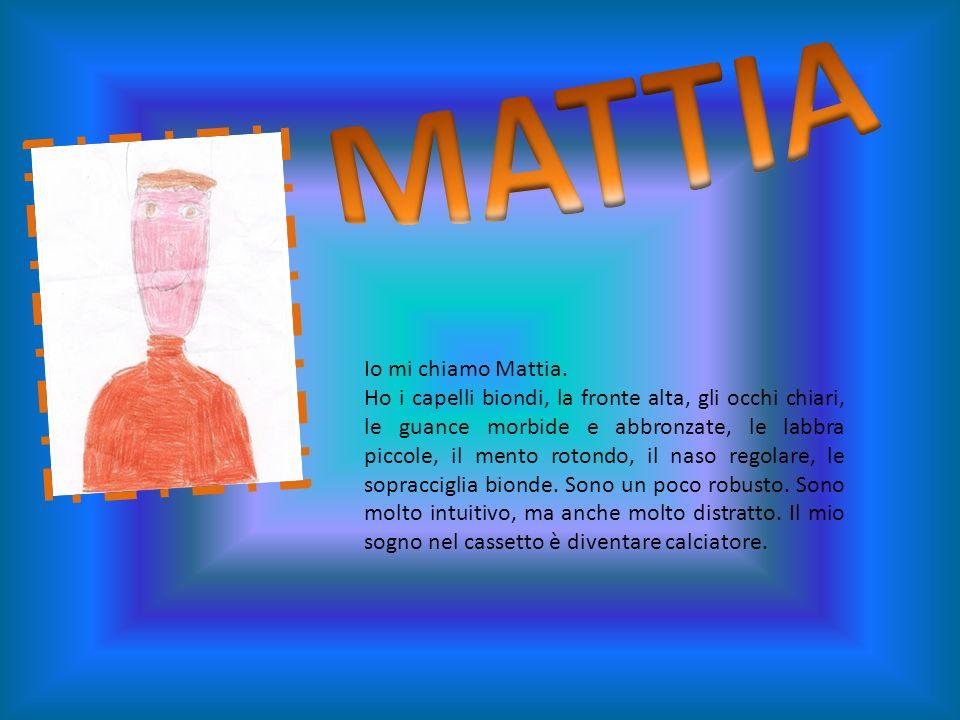 MATTIA Io mi chiamo Mattia.