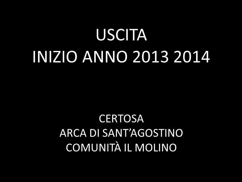 USCITA INIZIO ANNO 2013 2014 CERTOSA ARCA DI SANT'AGOSTINO COMUNITÀ IL MOLINO