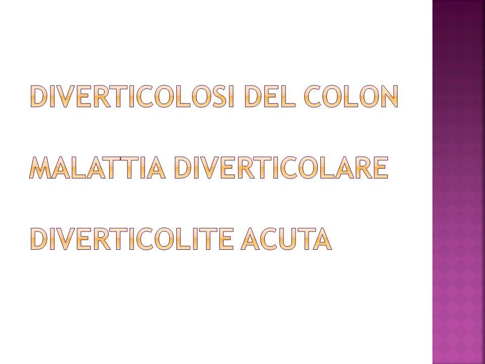 DIVERTICOLOSI DEL COLON MALATTIA DIVERTICOLARE DIVERTICOLITE ACUTA