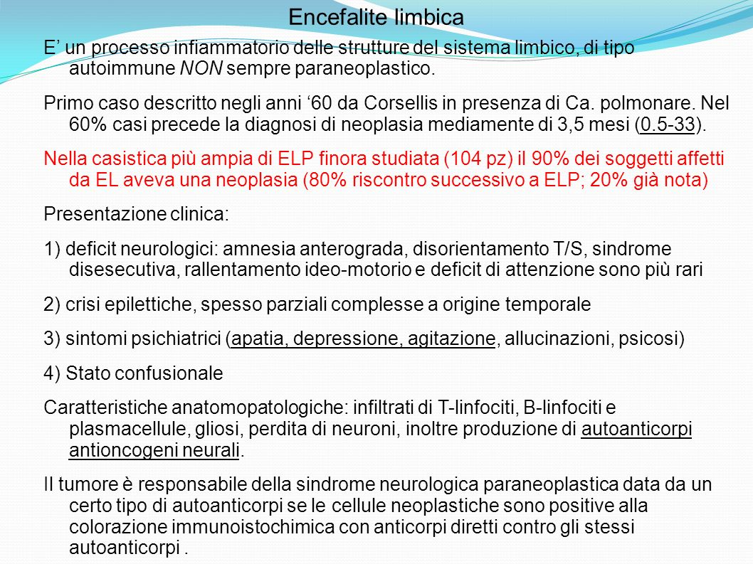 Encefalite limbica E' un processo infiammatorio delle strutture del sistema limbico, di tipo autoimmune NON sempre paraneoplastico.