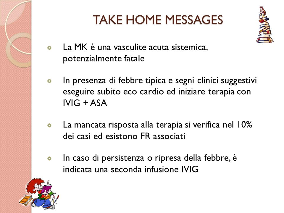 TAKE HOME MESSAGES La MK è una vasculite acuta sistemica, potenzialmente fatale.