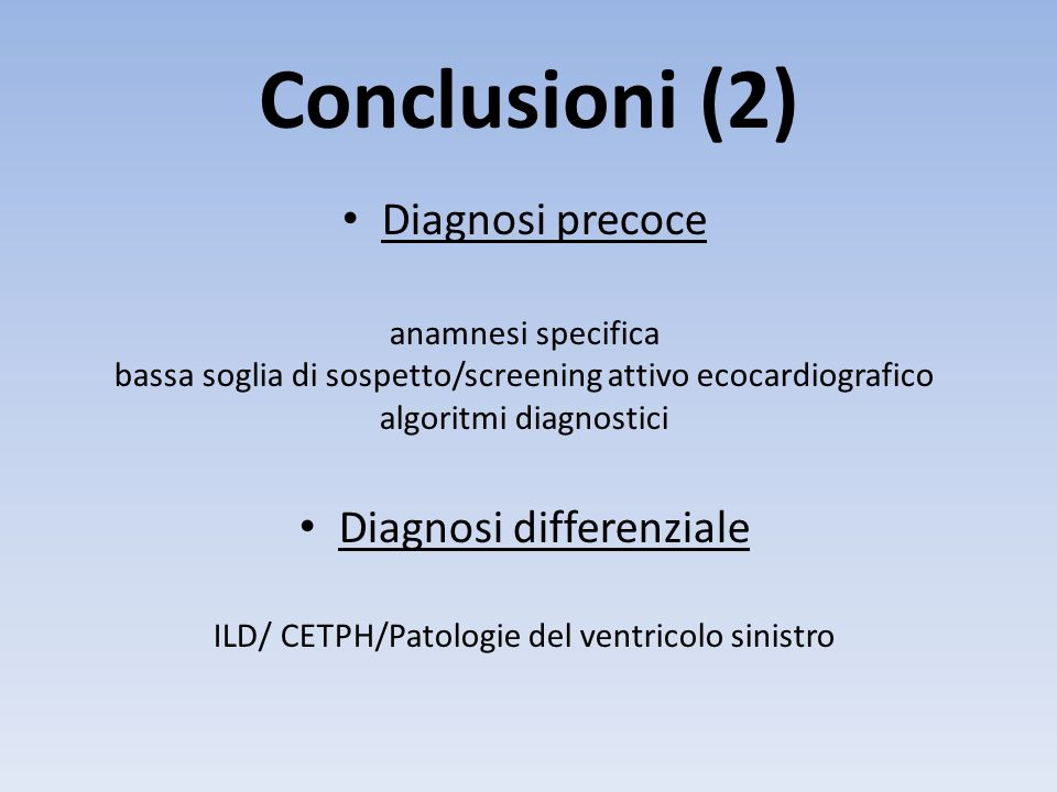 Conclusioni (2) Diagnosi precoce Diagnosi differenziale