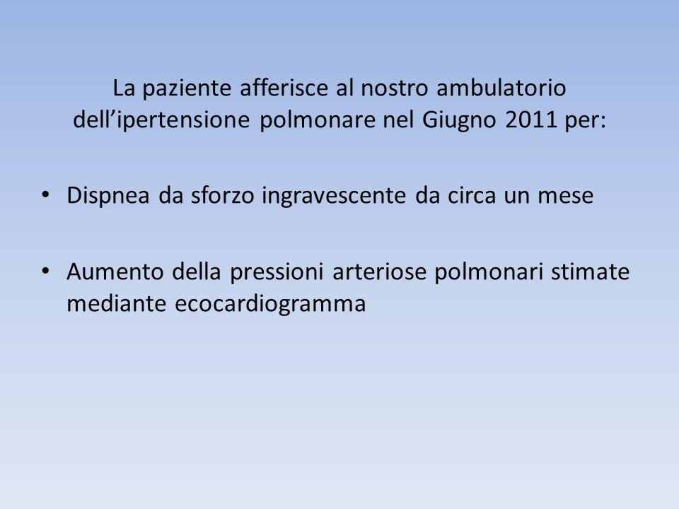 La paziente afferisce al nostro ambulatorio dell'ipertensione polmonare nel Giugno 2011 per: