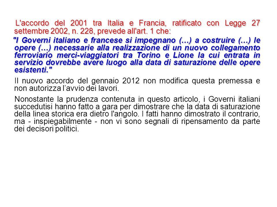 L accordo del 2001 tra Italia e Francia, ratificato con Legge 27 settembre 2002, n. 228, prevede all art. 1 che:
