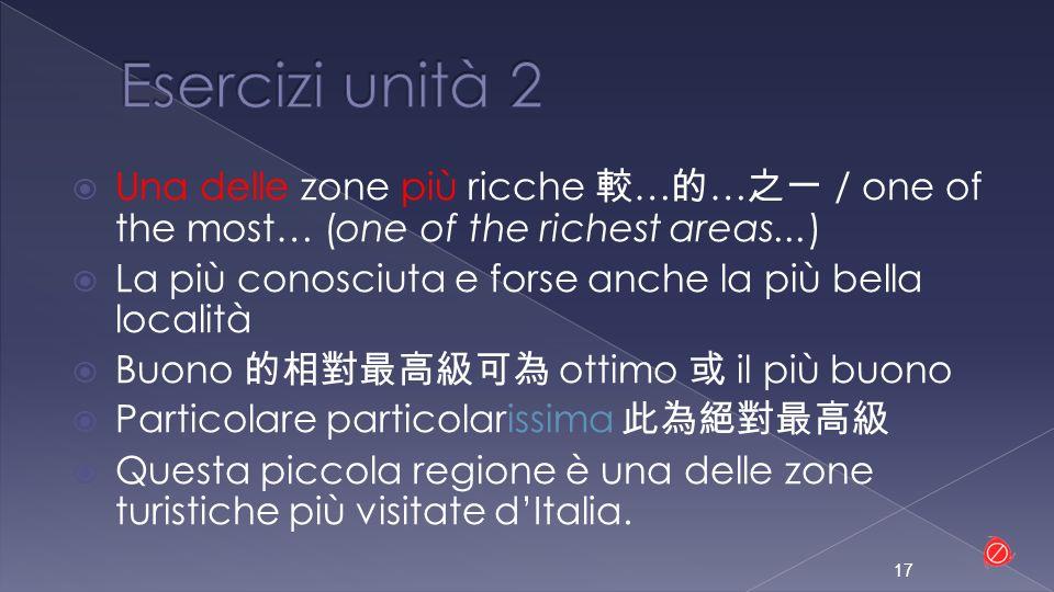 Esercizi unità 2 Una delle zone più ricche 較…的…之一 / one of the most… (one of the richest areas...)