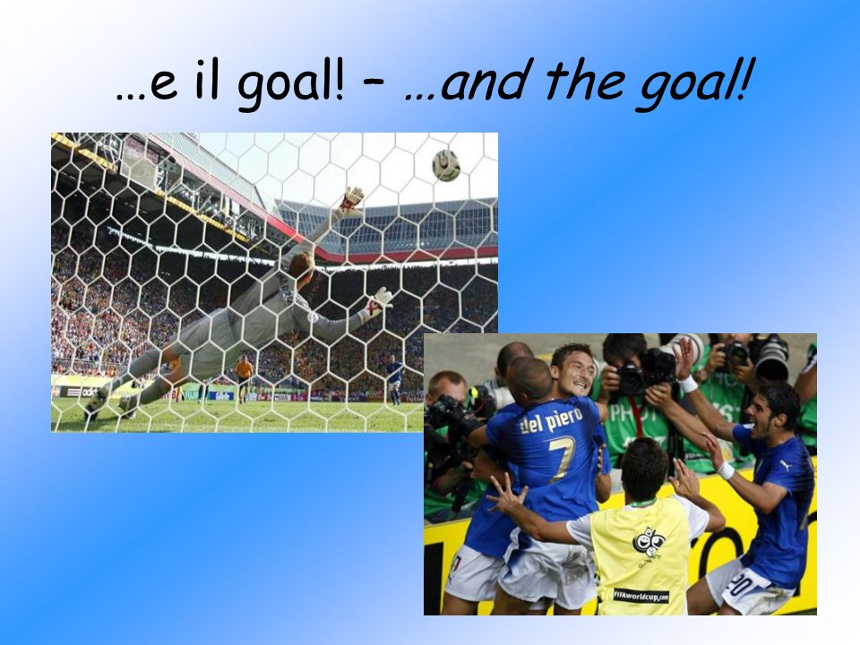 …e il goal! – …and the goal!