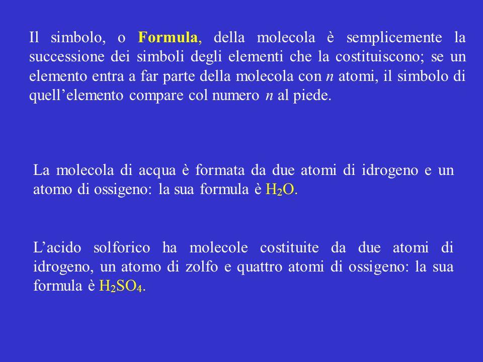 Il simbolo, o Formula, della molecola è semplicemente la successione dei simboli degli elementi che la costituiscono; se un elemento entra a far parte della molecola con n atomi, il simbolo di quell'elemento compare col numero n al piede.