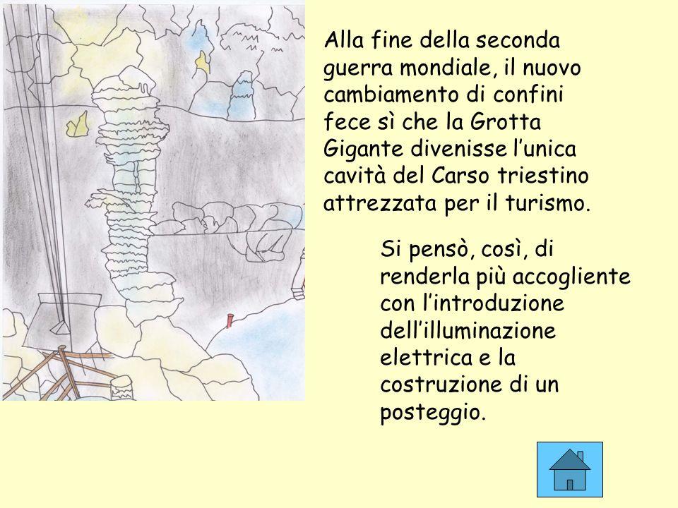 Alla fine della seconda guerra mondiale, il nuovo cambiamento di confini fece sì che la Grotta Gigante divenisse l'unica cavità del Carso triestino attrezzata per il turismo.