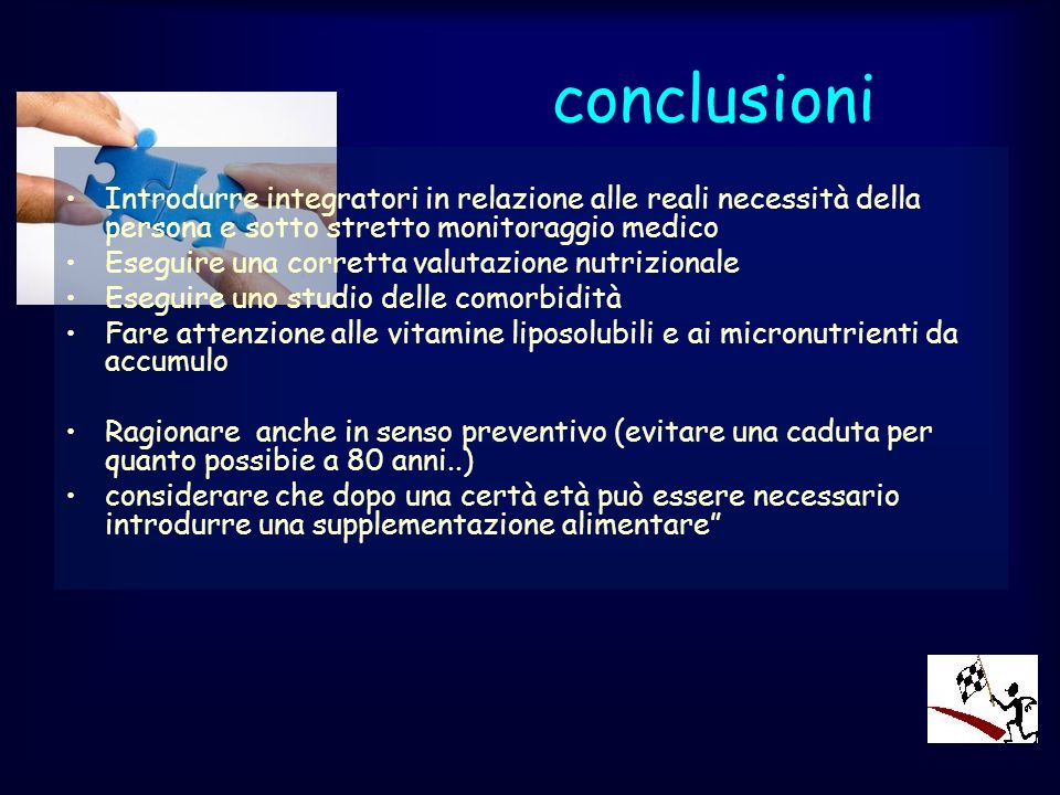 conclusioni Introdurre integratori in relazione alle reali necessità della persona e sotto stretto monitoraggio medico.
