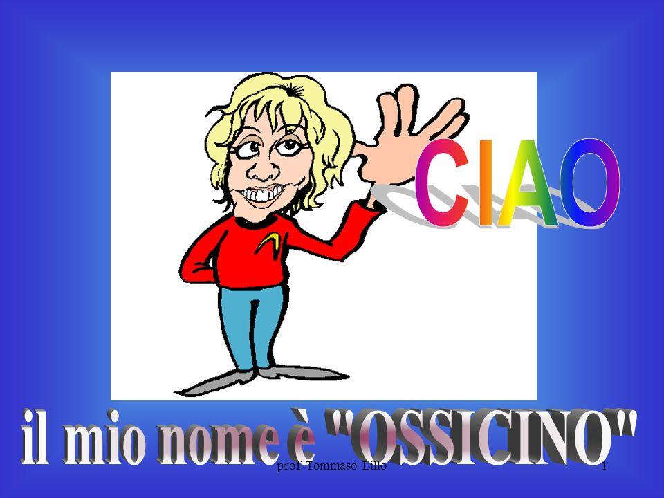 CIAO il mio nome è OSSICINO prof. Tommaso Lillo