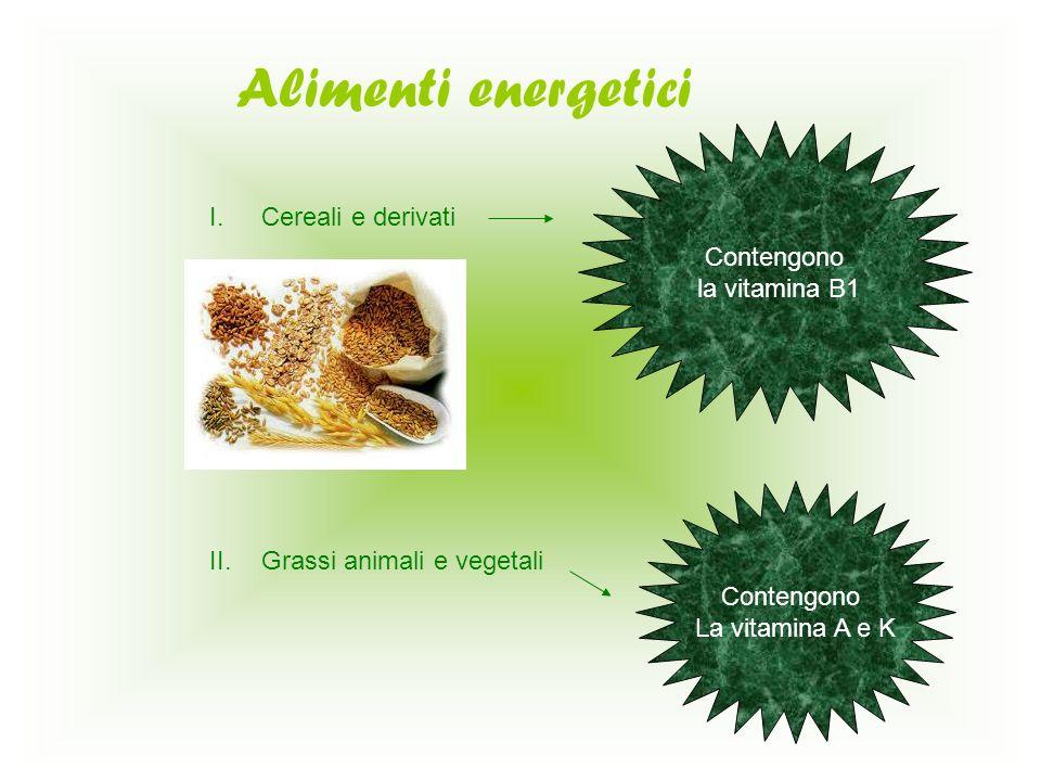 Alimenti energetici Contengono Cereali e derivati la vitamina B1