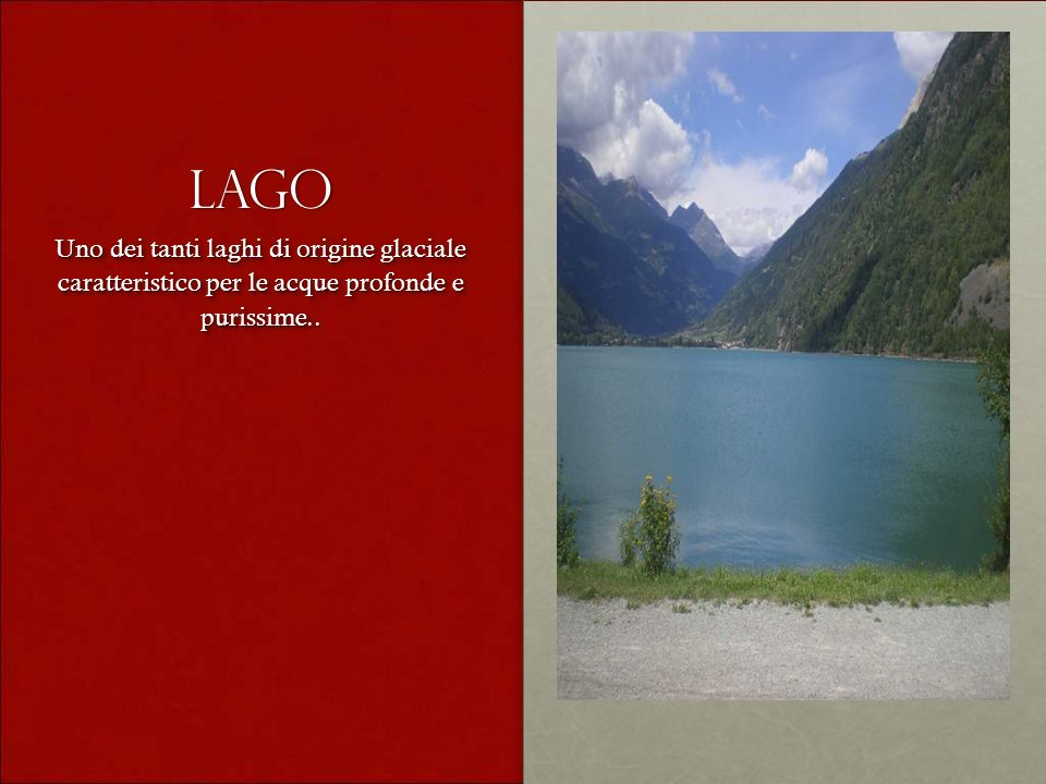 lago Uno dei tanti laghi di origine glaciale caratteristico per le acque profonde e purissime..