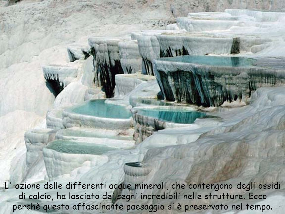 L azione delle differenti acque minerali, che contengono degli ossidi di calcio, ha lasciato dei segni incredibili nelle strutture.