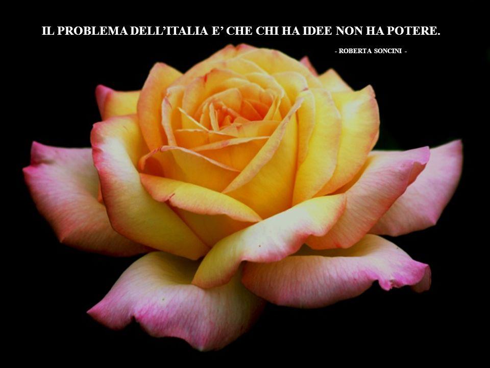 IL PROBLEMA DELL'ITALIA E' CHE CHI HA IDEE NON HA POTERE.