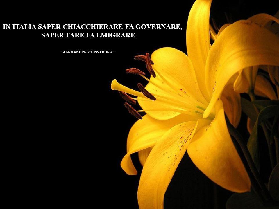 IN ITALIA SAPER CHIACCHIERARE FA GOVERNARE, SAPER FARE FA EMIGRARE .