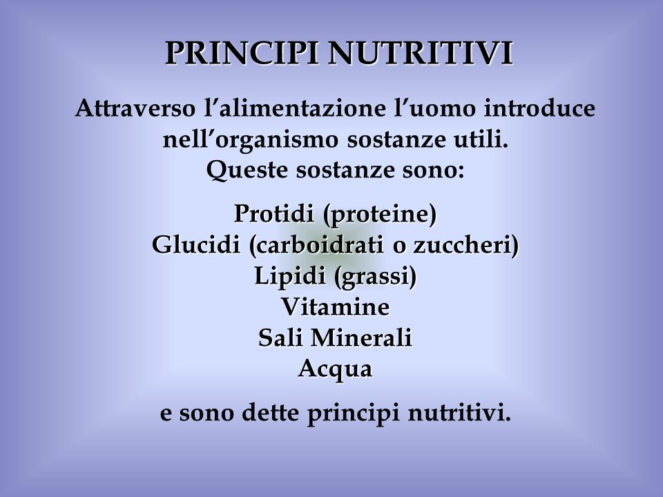Glucidi (carboidrati o zuccheri) e sono dette principi nutritivi.
