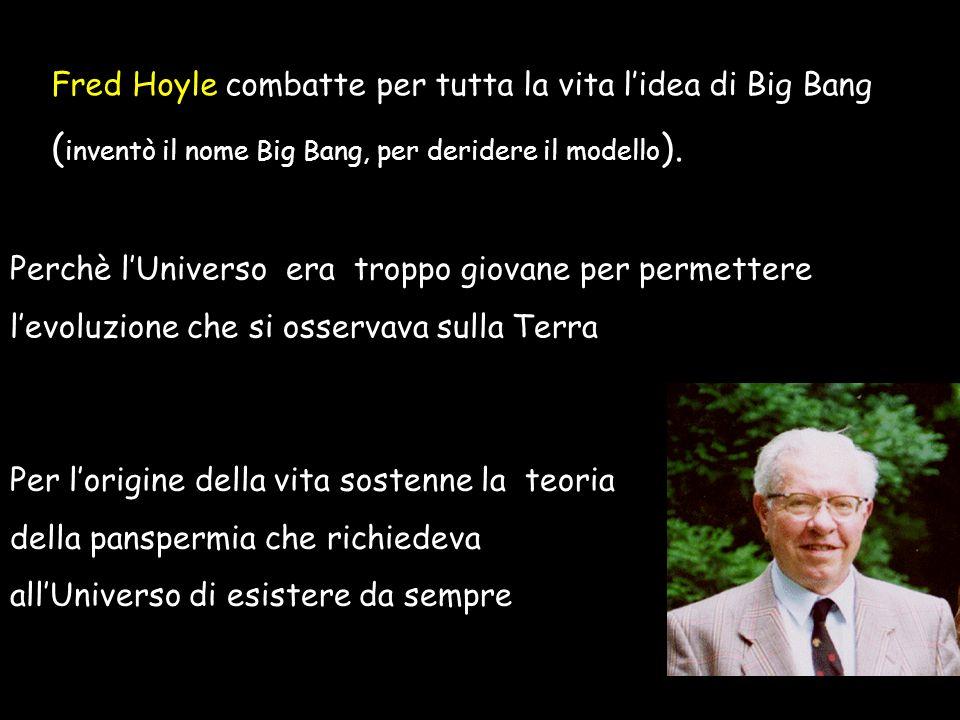 Fred Hoyle combatte per tutta la vita l'idea di Big Bang (inventò il nome Big Bang, per deridere il modello).