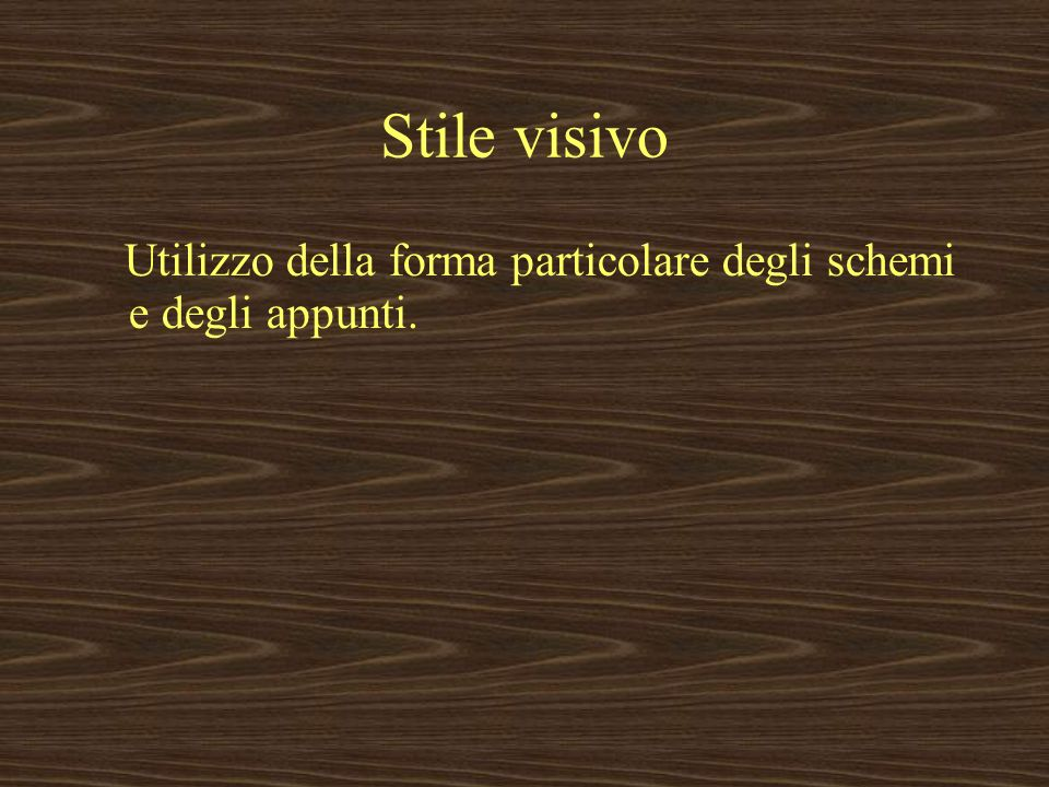 Stile visivo Utilizzo della forma particolare degli schemi e degli appunti.