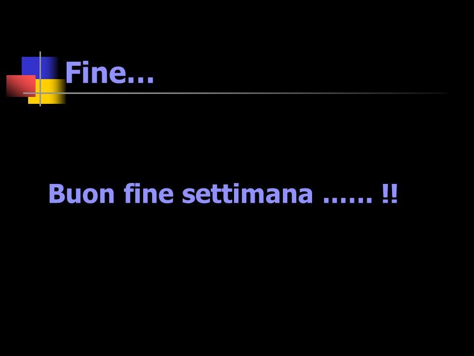 Fine… Buon fine settimana ..…. !!