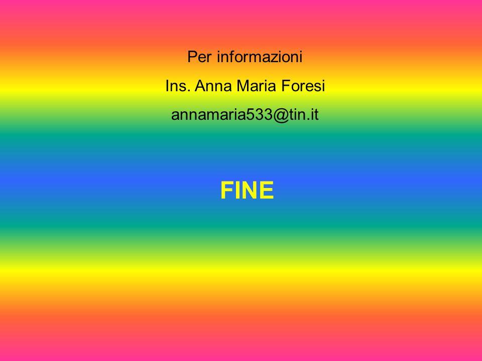 Per informazioni Ins. Anna Maria Foresi annamaria533@tin.it FINE