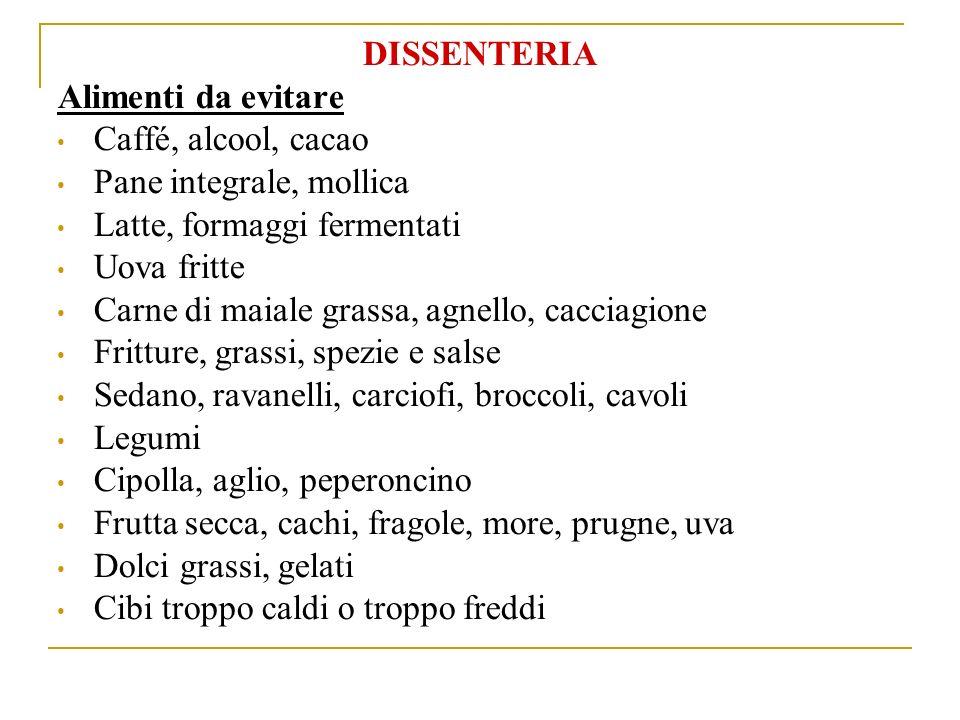 DISSENTERIA Alimenti da evitare. Caffé, alcool, cacao. Pane integrale, mollica. Latte, formaggi fermentati.