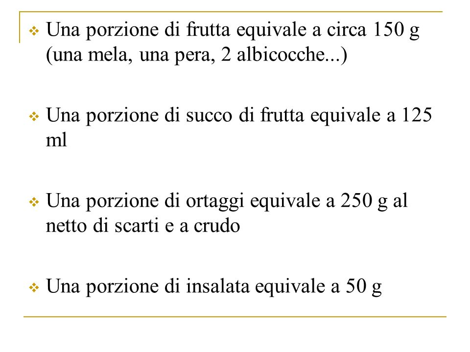 Una porzione di frutta equivale a circa 150 g (una mela, una pera, 2 albicocche...)