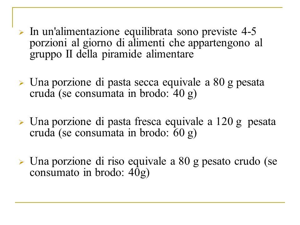 In un alimentazione equilibrata sono previste 4-5 porzioni al giorno di alimenti che appartengono al gruppo II della piramide alimentare