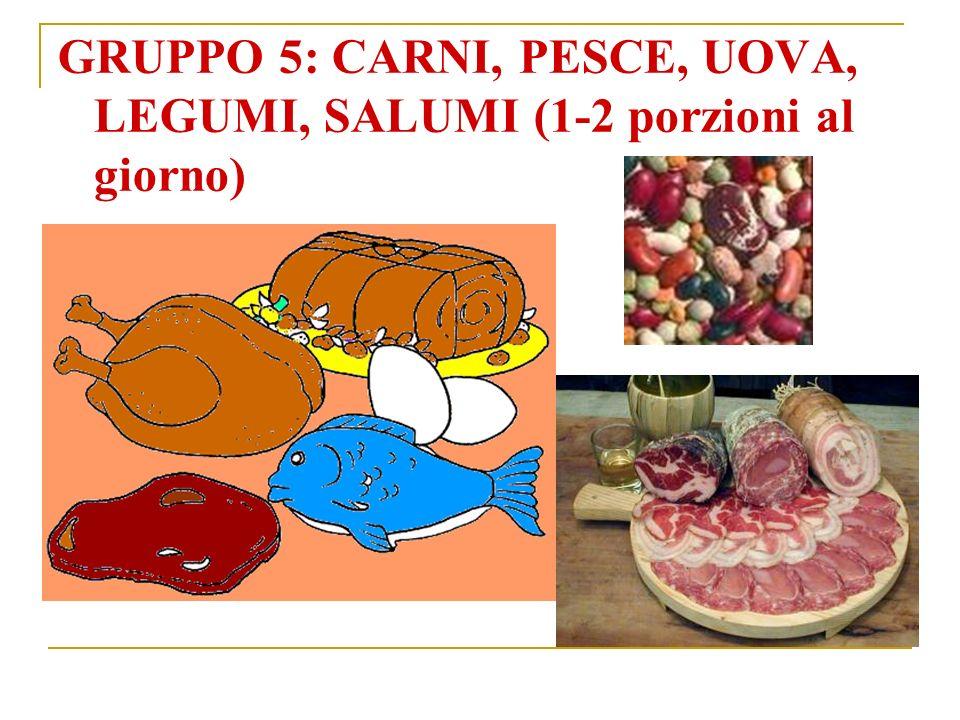 GRUPPO 5: CARNI, PESCE, UOVA, LEGUMI, SALUMI (1-2 porzioni al giorno)