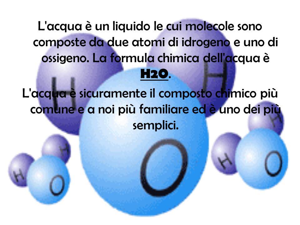 L acqua è un liquido le cui molecole sono composte da due atomi di idrogeno e uno di ossigeno. La formula chimica dell acqua è H2O.