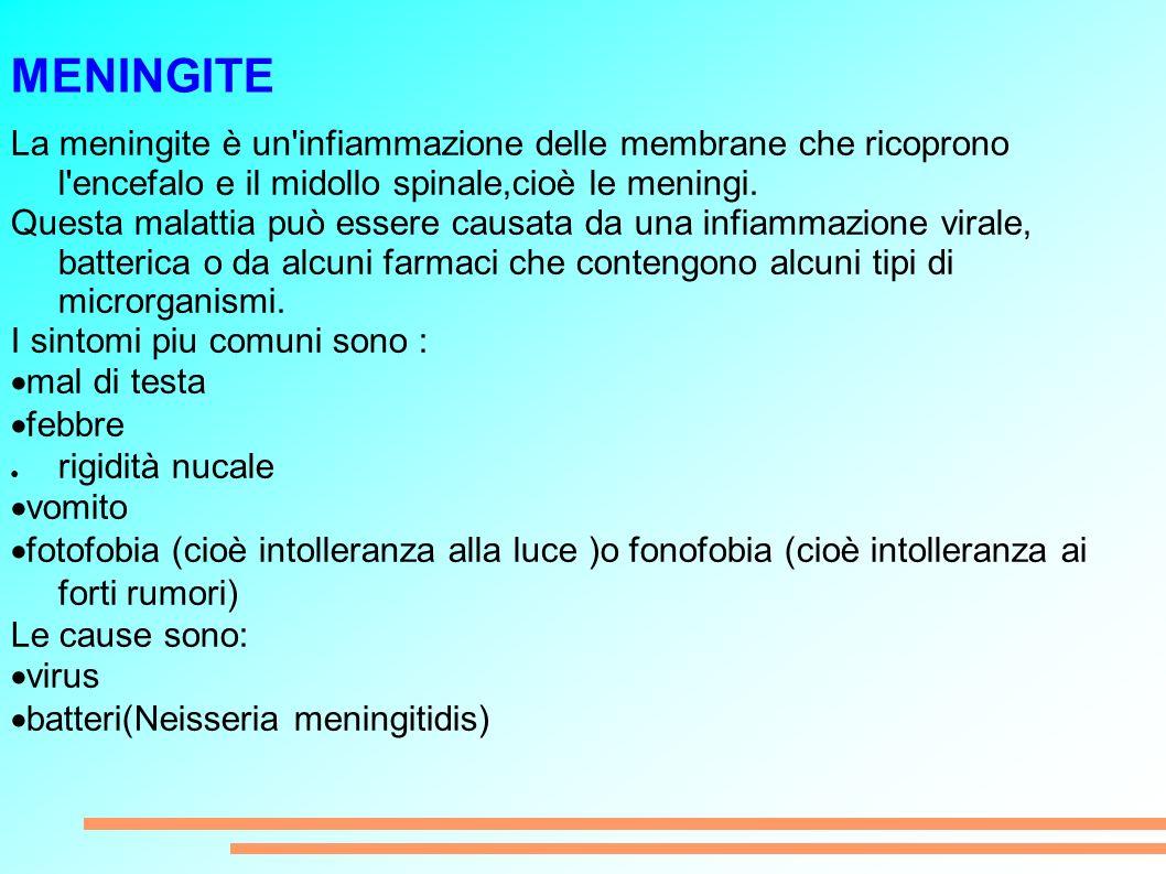 MENINGITE La meningite è un infiammazione delle membrane che ricoprono l encefalo e il midollo spinale,cioè le meningi.