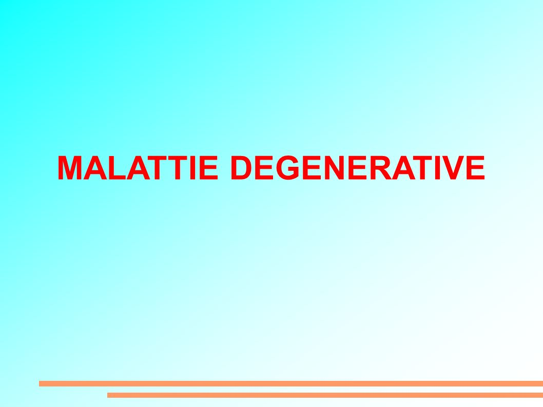 MALATTIE DEGENERATIVE