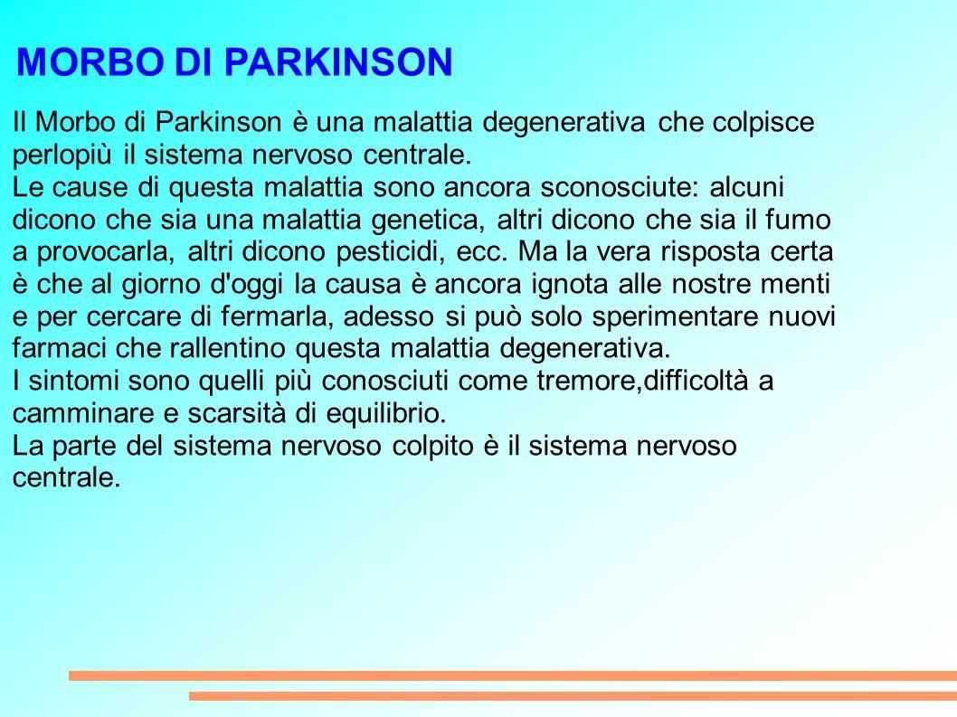 MORBO DI PARKINSON Il Morbo di Parkinson è una malattia degenerativa che colpisce perlopiù il sistema nervoso centrale.