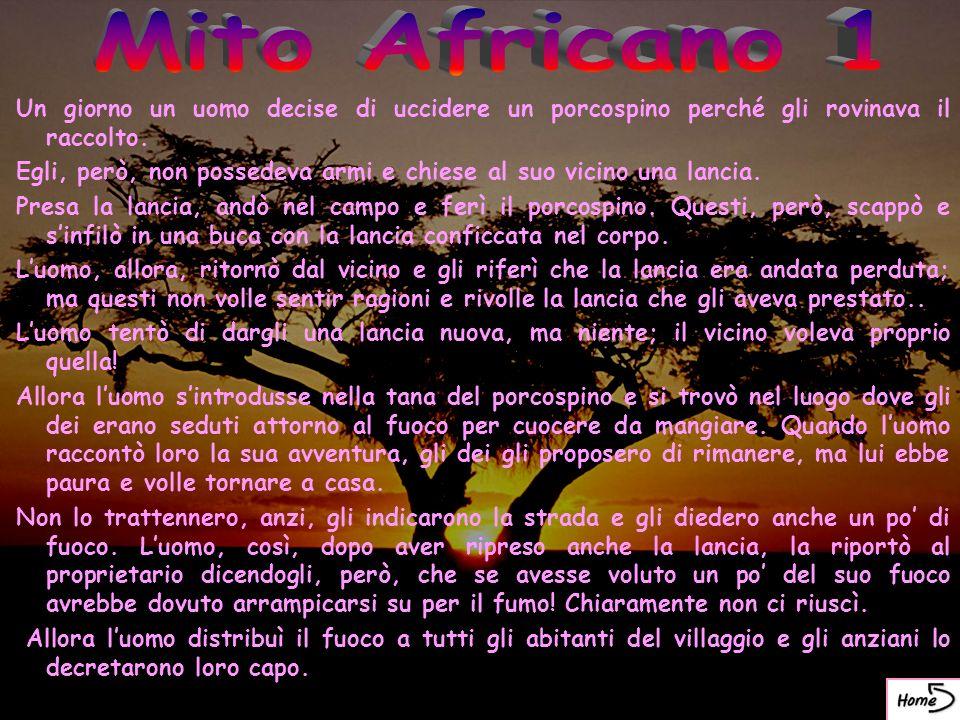 Mito Africano 1 Un giorno un uomo decise di uccidere un porcospino perché gli rovinava il raccolto.