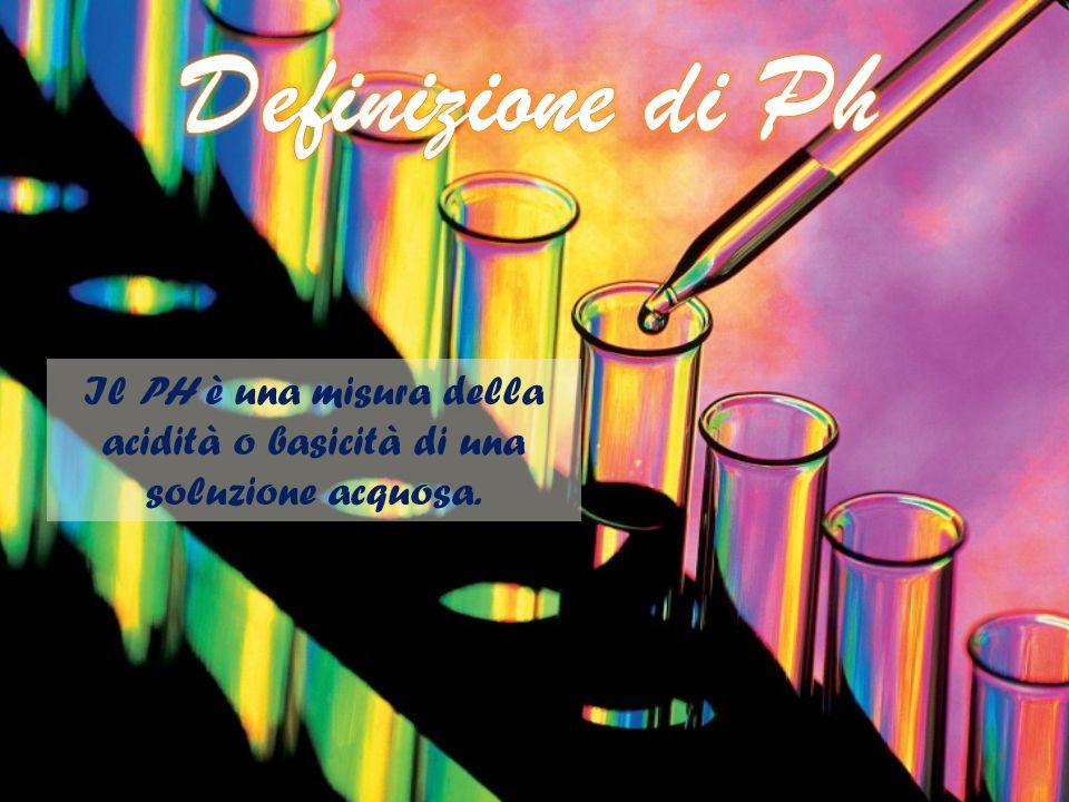 Il PH è una misura della acidità o basicità di una soluzione acquosa.