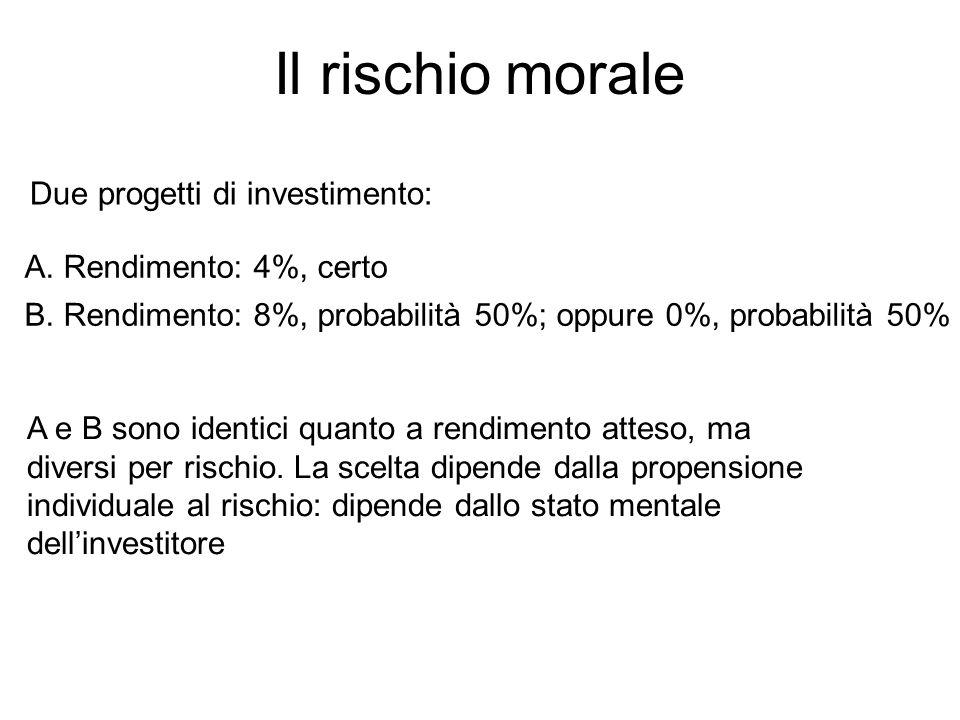 Il rischio morale Due progetti di investimento: