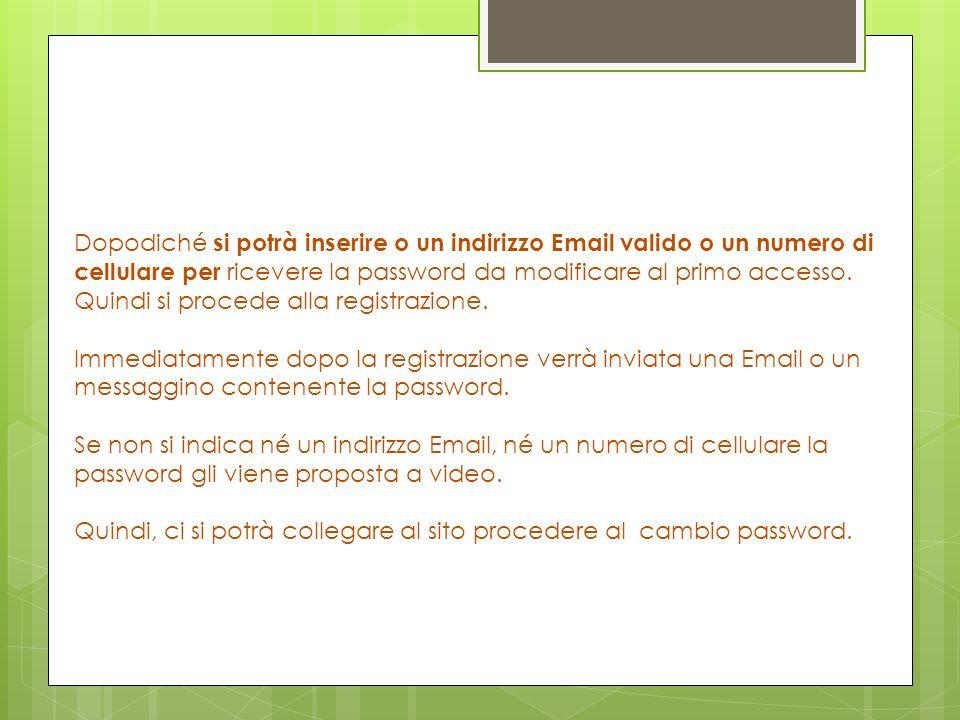 Dopodiché si potrà inserire o un indirizzo Email valido o un numero di cellulare per ricevere la password da modificare al primo accesso.