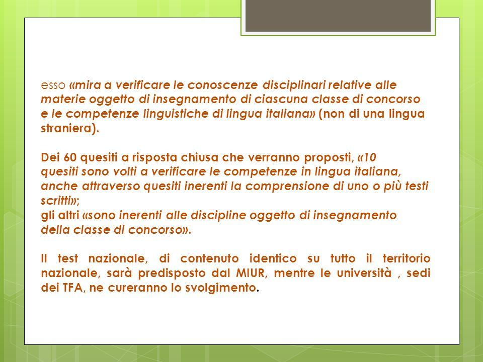 esso «mira a verificare le conoscenze disciplinari relative alle materie oggetto di insegnamento di ciascuna classe di concorso e le competenze linguistiche di lingua italiana» (non di una lingua straniera).