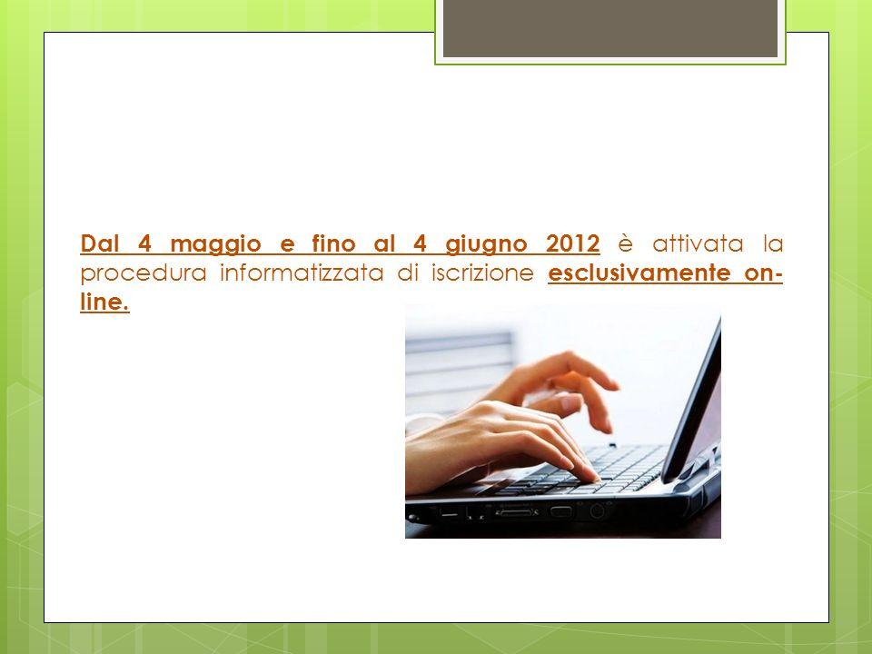 Dal 4 maggio e fino al 4 giugno 2012 è attivata la procedura informatizzata di iscrizione esclusivamente on-line.